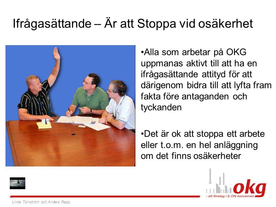 Alla som arbetar på OKG uppmanas aktivt till att ha en ifrågasättande attityd för att därigenom bidra till att lyfta fram fakta före antaganden och tyckanden Det är ok att stoppa ett arbete eller t.o.m.