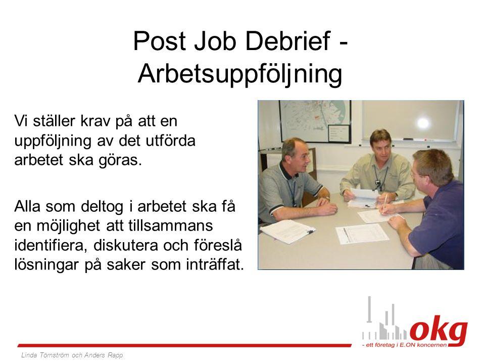Post Job Debrief - Arbetsuppföljning Vi ställer krav på att en uppföljning av det utförda arbetet ska göras. Alla som deltog i arbetet ska få en möjli