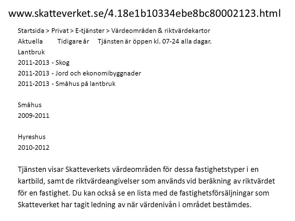 www.skatteverket.se/4.18e1b10334ebe8bc80002123.html Startsida > Privat > E-tjänster > Värdeområden & riktvärdekartor Aktuella Tidigare år Tjänsten är
