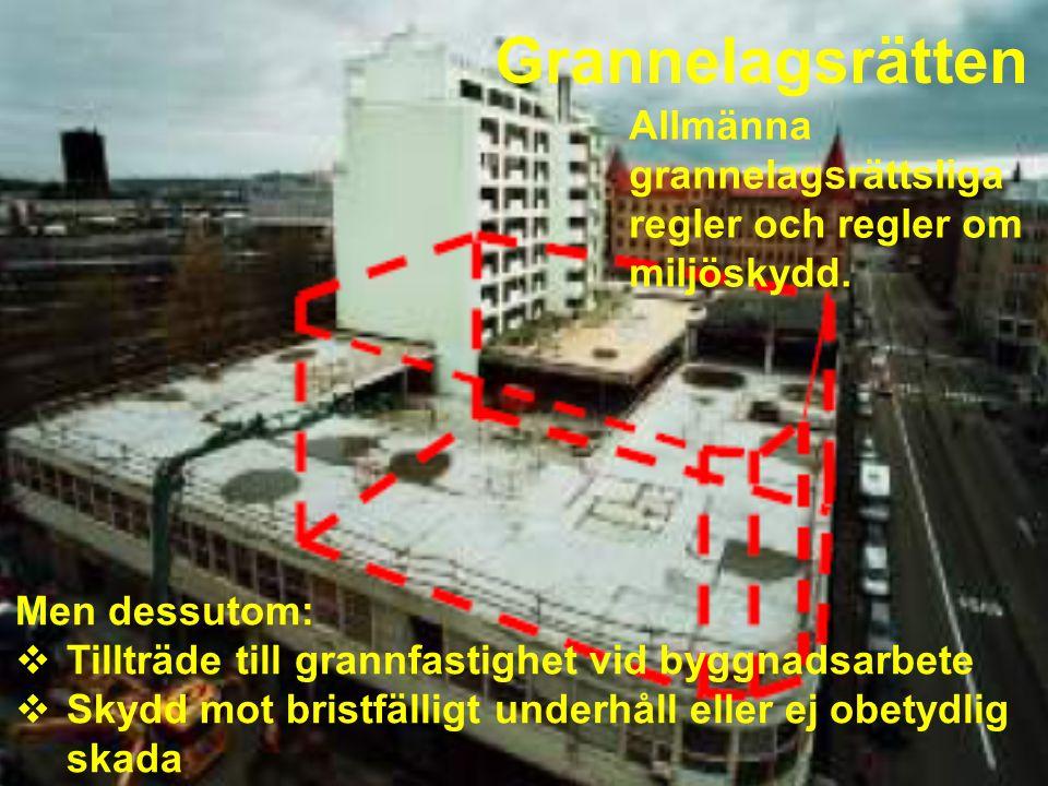 Grannelagsrätten Men dessutom:  Tillträde till grannfastighet vid byggnadsarbete  Skydd mot bristfälligt underhåll eller ej obetydlig skada Allmänna