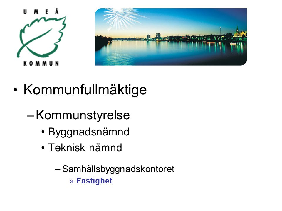 Kommunfullmäktige –Kommunstyrelse Byggnadsnämnd Teknisk nämnd –Samhällsbyggnadskontoret »Fastighet