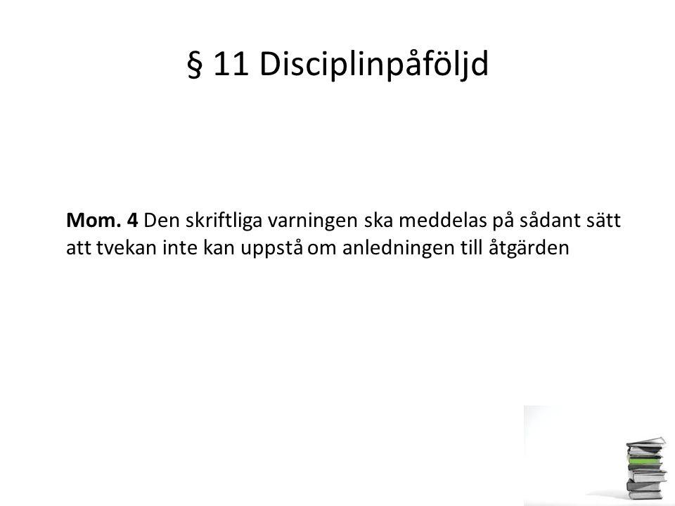 § 11 Disciplinpåföljd Mom. 4 Den skriftliga varningen ska meddelas på sådant sätt att tvekan inte kan uppstå om anledningen till åtgärden