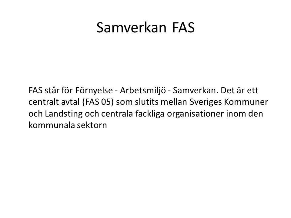 Samverkan FAS FAS står för Förnyelse - Arbetsmiljö - Samverkan. Det är ett centralt avtal (FAS 05) som slutits mellan Sveriges Kommuner och Landsting