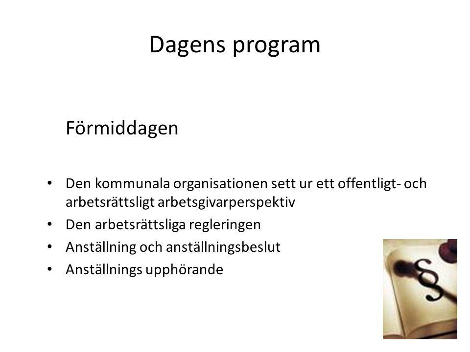 Dagens program Förmiddagen Den kommunala organisationen sett ur ett offentligt- och arbetsrättsligt arbetsgivarperspektiv Den arbetsrättsliga reglerin