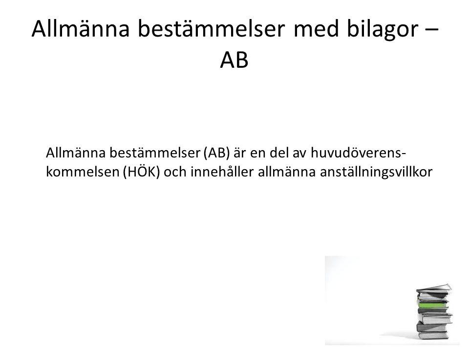 Allmänna bestämmelser med bilagor – AB Allmänna bestämmelser (AB) är en del av huvudöverens- kommelsen (HÖK) och innehåller allmänna anställningsvillk