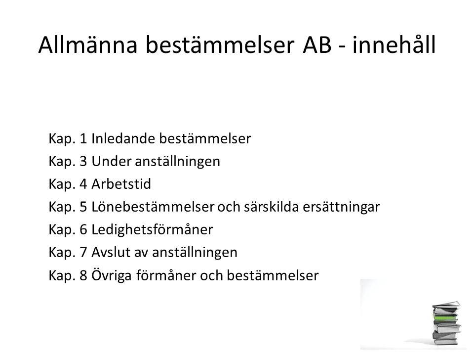 Allmänna bestämmelser AB - innehåll Kap. 1 Inledande bestämmelser Kap. 3 Under anställningen Kap. 4 Arbetstid Kap. 5 Lönebestämmelser och särskilda er
