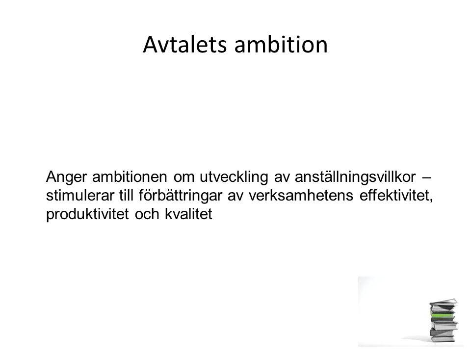 Avtalets ambition Anger ambitionen om utveckling av anställningsvillkor – stimulerar till förbättringar av verksamhetens effektivitet, produktivitet o