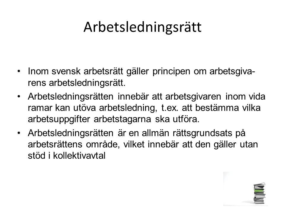 Arbetsledningsrätt Inom svensk arbetsrätt gäller principen om arbetsgiva- rens arbetsledningsrätt. Arbetsledningsrätten innebär att arbetsgivaren inom