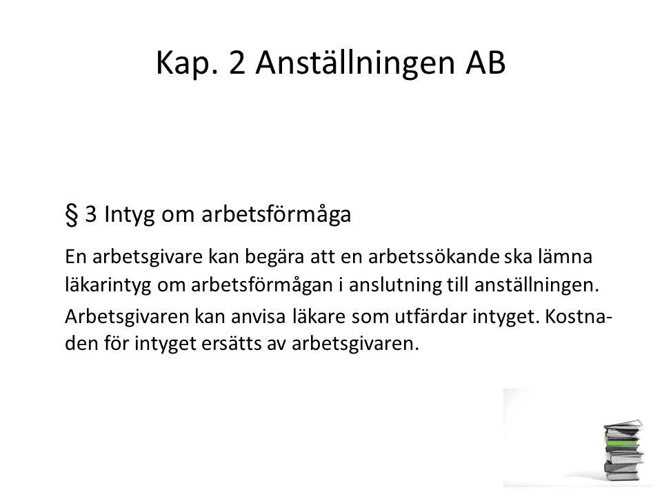 Kap. 2 Anställningen AB § 3 Intyg om arbetsförmåga En arbetsgivare kan begära att en arbetssökande ska lämna läkarintyg om arbetsförmågan i anslutning