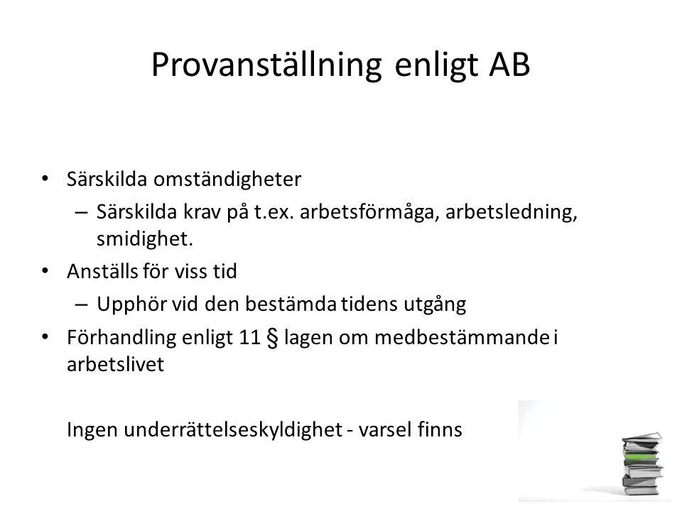 Provanställning enligt AB Särskilda omständigheter – Särskilda krav på t.ex. arbetsförmåga, arbetsledning, smidighet. Anställs för viss tid – Upphör v
