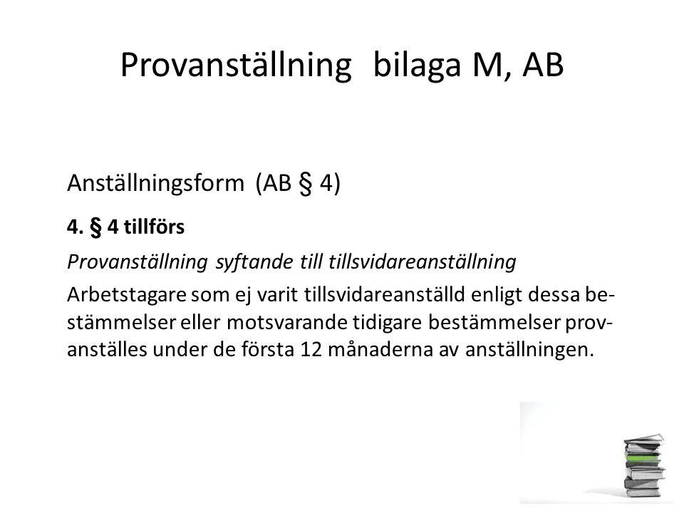Provanställning bilaga M, AB Anställningsform (AB § 4) 4. § 4 tillförs Provanställning syftande till tillsvidareanställning Arbetstagare som ej varit