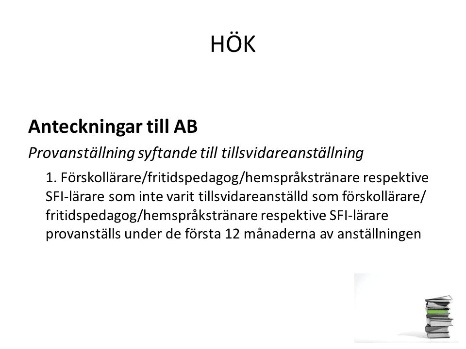 HÖK Anteckningar till AB Provanställning syftande till tillsvidareanställning 1. Förskollärare/fritidspedagog/hemspråkstränare respektive SFI-lärare s