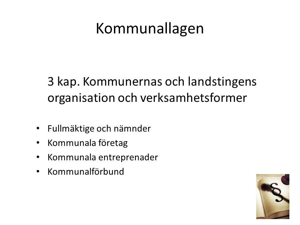 Kommunallagen 3 kap. Kommunernas och landstingens organisation och verksamhetsformer Fullmäktige och nämnder Kommunala företag Kommunala entreprenader