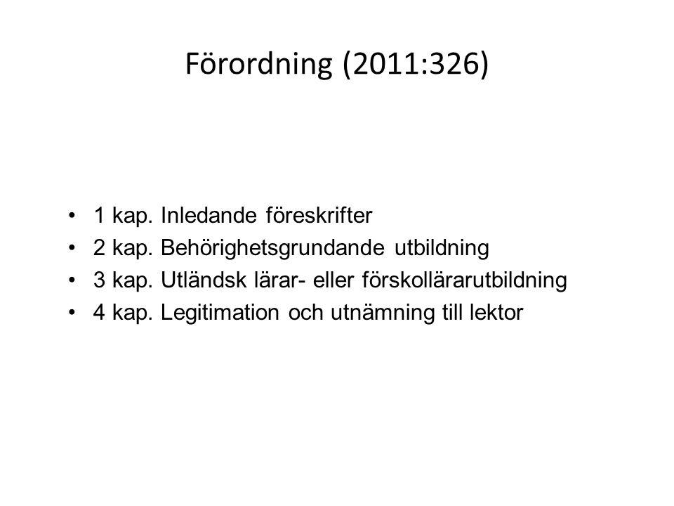Förordning (2011:326) 1 kap. Inledande föreskrifter 2 kap. Behörighetsgrundande utbildning 3 kap. Utländsk lärar- eller förskollärarutbildning 4 kap.