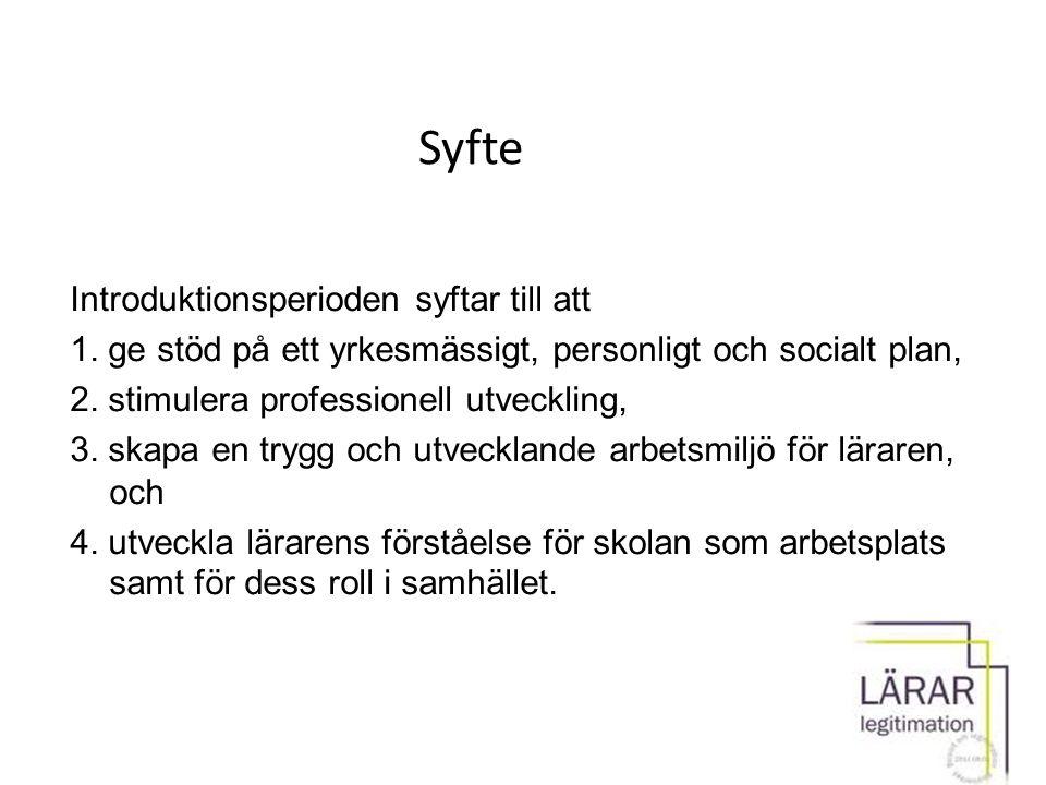 Syfte Introduktionsperioden syftar till att 1. ge stöd på ett yrkesmässigt, personligt och socialt plan, 2. stimulera professionell utveckling, 3. ska