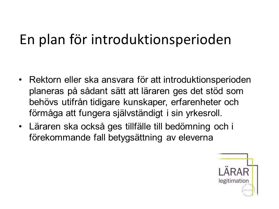 En plan för introduktionsperioden Rektorn eller ska ansvara för att introduktionsperioden planeras på sådant sätt att läraren ges det stöd som behövs