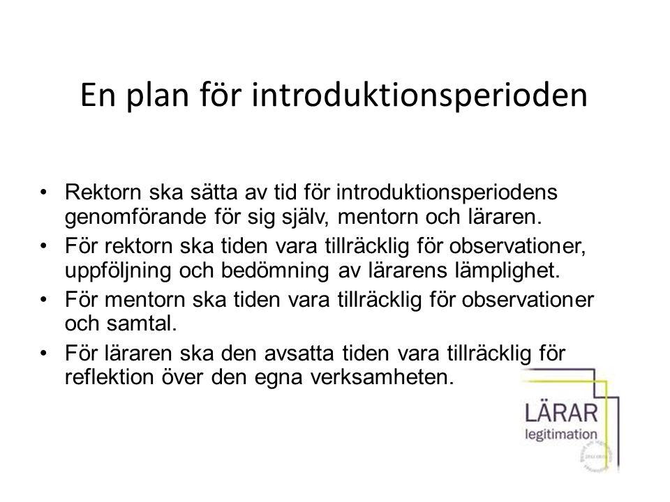 En plan för introduktionsperioden Rektorn ska sätta av tid för introduktionsperiodens genomförande för sig själv, mentorn och läraren. För rektorn ska