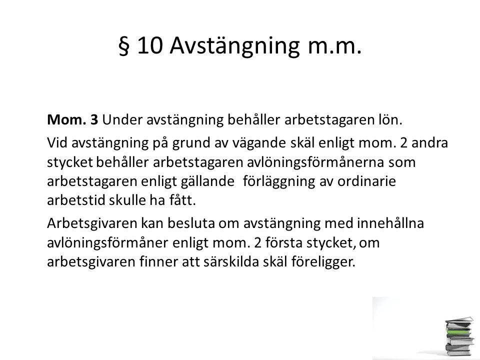 § 10 Avstängning m.m. Mom. 3 Under avstängning behåller arbetstagaren lön. Vid avstängning på grund av vägande skäl enligt mom. 2 andra stycket behåll