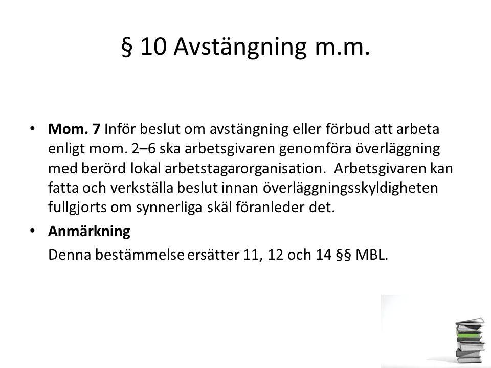 § 10 Avstängning m.m. Mom. 7 Inför beslut om avstängning eller förbud att arbeta enligt mom. 2–6 ska arbetsgivaren genomföra överläggning med berörd l