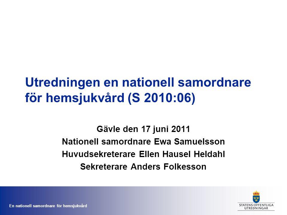 En nationell samordnare för hemsjukvård Utredningen en nationell samordnare för hemsjukvård (S 2010:06) Gävle den 17 juni 2011 Nationell samordnare Ew