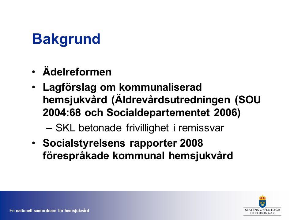 En nationell samordnare för hemsjukvård Bakgrund Ädelreformen Lagförslag om kommunaliserad hemsjukvård (Äldrevårdsutredningen (SOU 2004:68 och Sociald