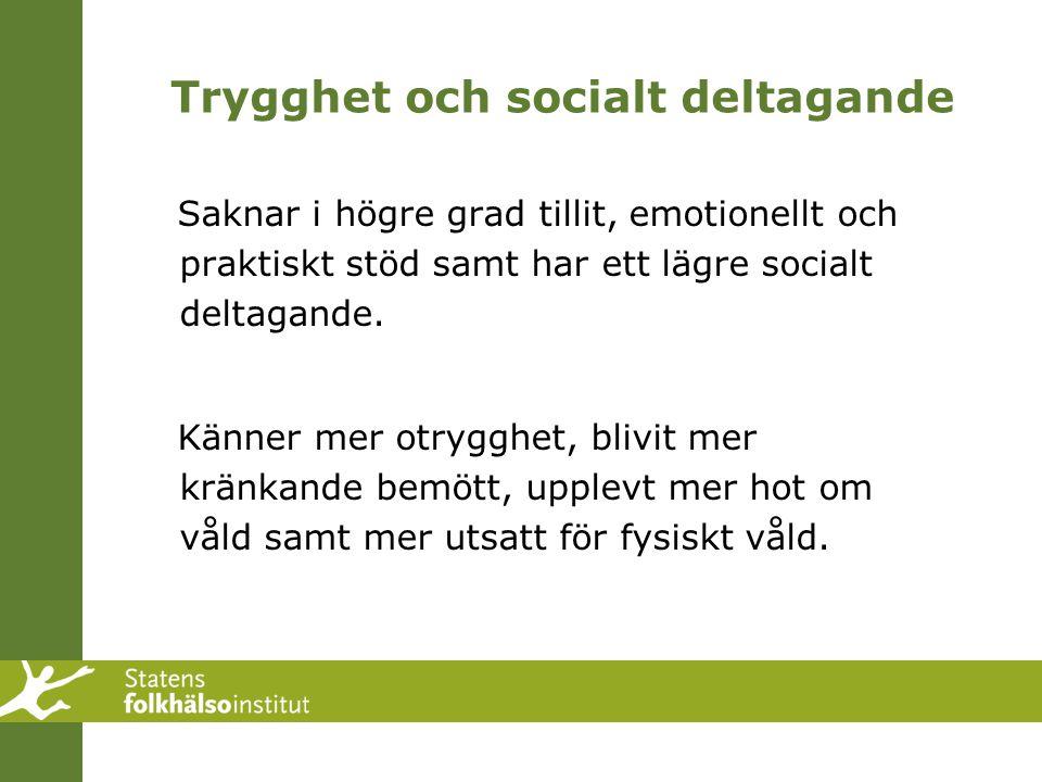 Trygghet och socialt deltagande Saknar i högre grad tillit, emotionellt och praktiskt stöd samt har ett lägre socialt deltagande. Känner mer otrygghet