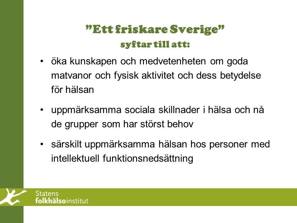 """""""Ett friskare Sverige"""" syftar till att: öka kunskapen och medvetenheten om goda matvanor och fysisk aktivitet och dess betydelse för hälsan uppmärksam"""