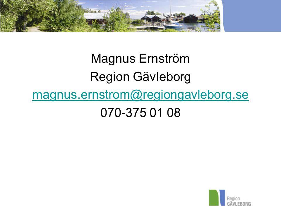 Magnus Ernström Region Gävleborg magnus.ernstrom@regiongavleborg.se 070-375 01 08
