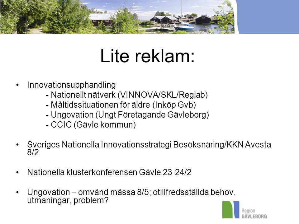 Lite reklam: Innovationsupphandling - Nationellt nätverk (VINNOVA/SKL/Reglab) - Måltidssituationen för äldre (Inköp Gvb) - Ungovation (Ungt Företagande Gävleborg) - CCIC (Gävle kommun) Sveriges Nationella Innovationsstrategi Besöksnäring/KKN Avesta 8/2 Nationella klusterkonferensen Gävle 23-24/2 Ungovation – omvänd mässa 8/5; otillfredsställda behov, utmaningar, problem