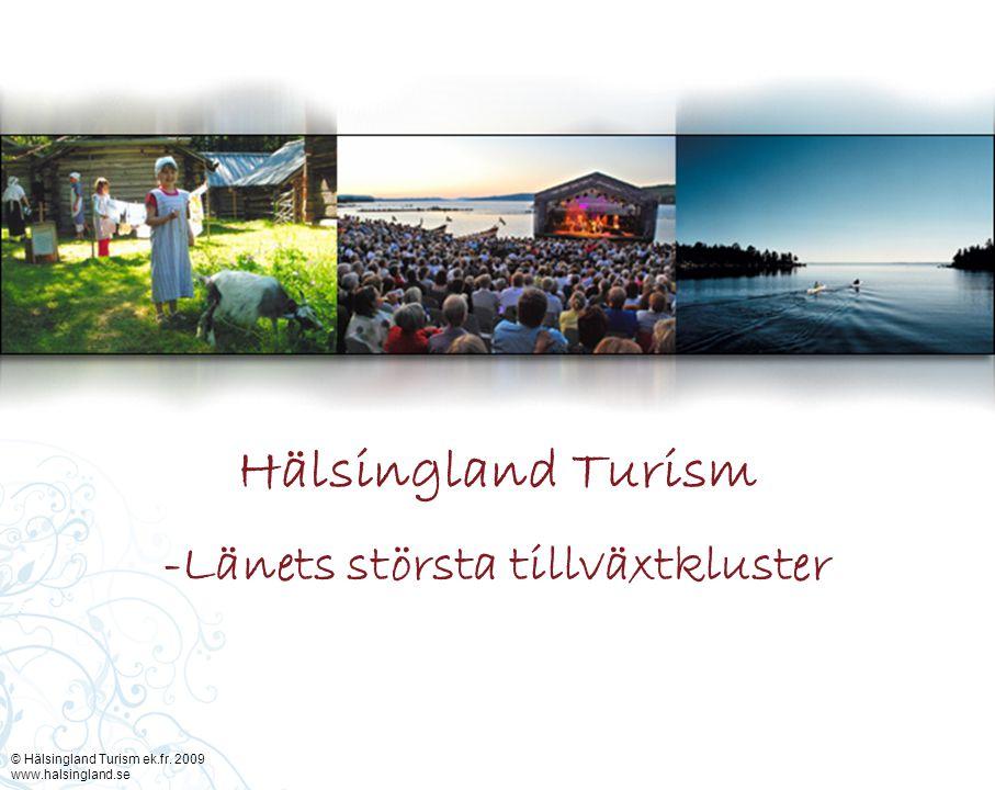 © Hälsingland Turism ek.fr. 2009 www.halsingland.se -Länets största tillväxtkluster Hälsingland Turism