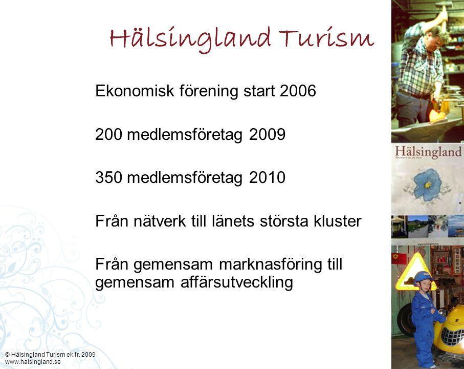 Ekonomisk förening start 2006 200 medlemsföretag 2009 350 medlemsföretag 2010 Från nätverk till länets största kluster Från gemensam marknasföring till gemensam affärsutveckling © Hälsingland Turism ek.fr.