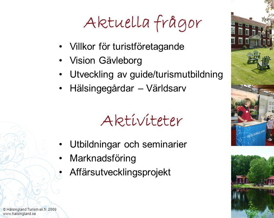 Aktuella frågor Villkor för turistföretagande Vision Gävleborg Utveckling av guide/turismutbildning Hälsingegårdar – Världsarv Utbildningar och seminarier Marknadsföring Affärsutvecklingsprojekt Aktiviteter © Hälsingland Turism ek.fr.