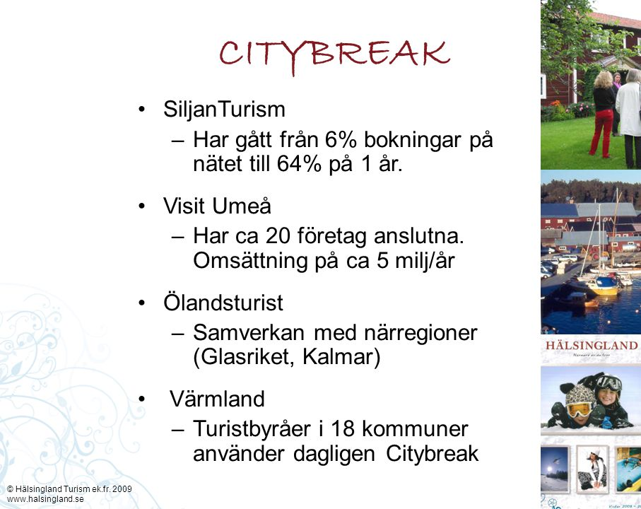 CITYBREAK SiljanTurism –Har gått från 6% bokningar på nätet till 64% på 1 år. Visit Umeå –Har ca 20 företag anslutna. Omsättning på ca 5 milj/år Öland