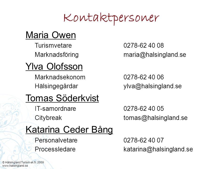 Kontaktpersoner © Hälsingland Turism ek.fr. 2009 www.halsingland.se Maria Owen Turismvetare Marknadsföring Ylva Olofsson Marknadsekonom Hälsingegårdar