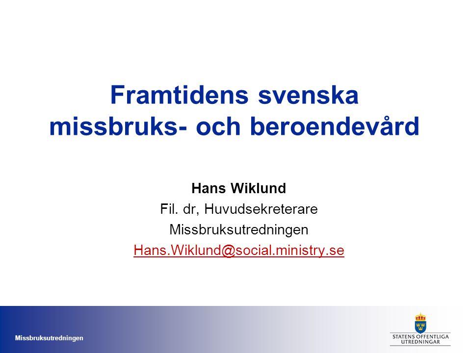 Missbruksutredningen Framtidens svenska missbruks- och beroendevård Hans Wiklund Fil.