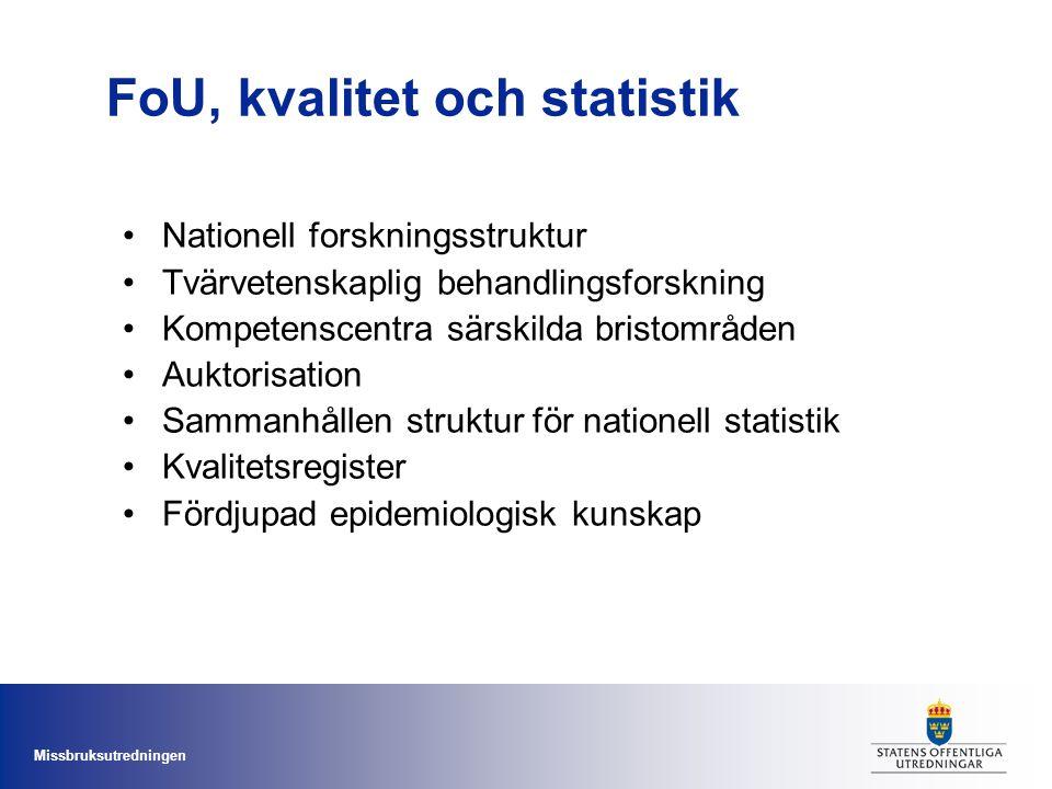 Missbruksutredningen FoU, kvalitet och statistik Nationell forskningsstruktur Tvärvetenskaplig behandlingsforskning Kompetenscentra särskilda bristområden Auktorisation Sammanhållen struktur för nationell statistik Kvalitetsregister Fördjupad epidemiologisk kunskap