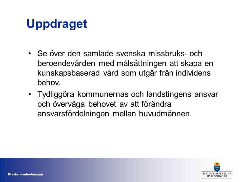 Missbruksutredningen Uppdraget Se över den samlade svenska missbruks- och beroendevården med målsättningen att skapa en kunskapsbaserad vård som utgår från individens behov.