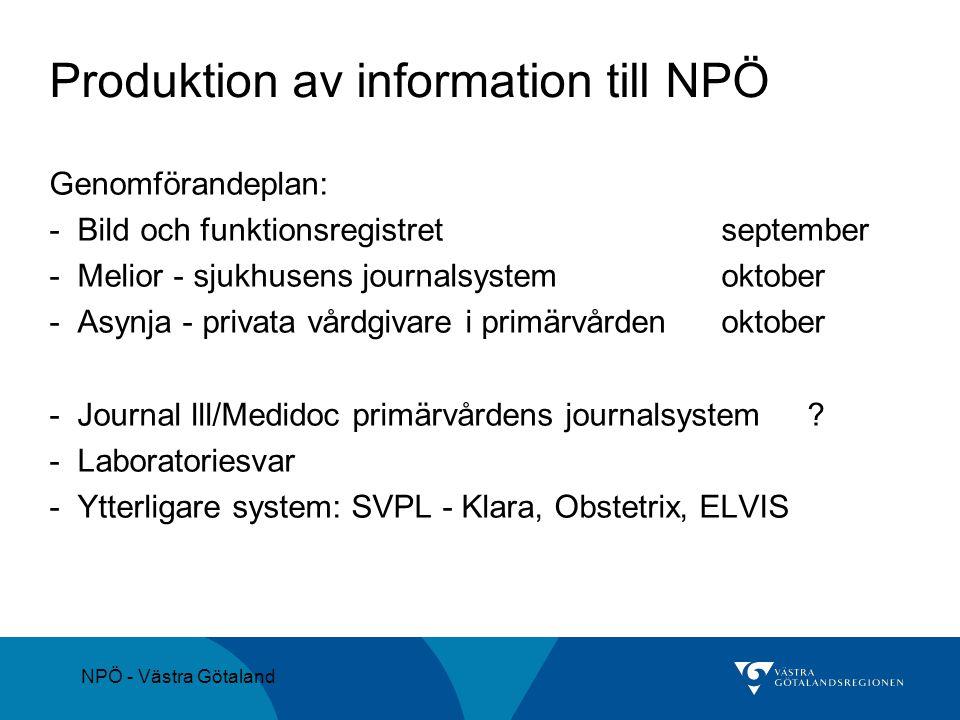 NPÖ - Västra Götaland Produktion av information till NPÖ Genomförandeplan: - Bild och funktionsregistret september - Melior - sjukhusens journalsystem