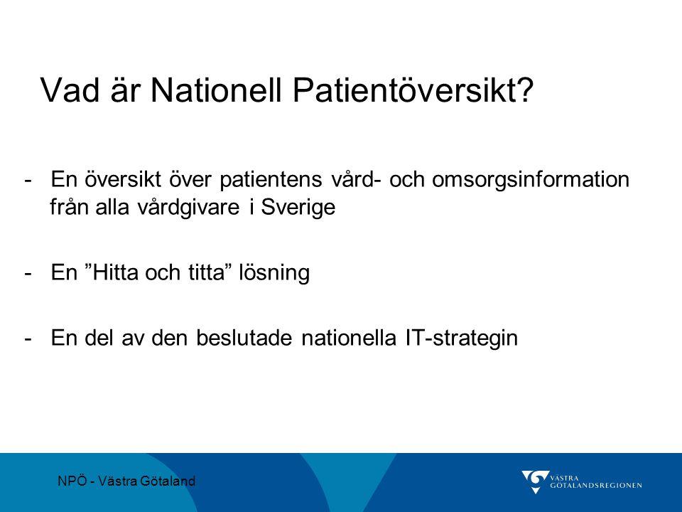 NPÖ - Västra Götaland Vad är Nationell Patientöversikt? - En översikt över patientens vård- och omsorgsinformation från alla vårdgivare i Sverige - En