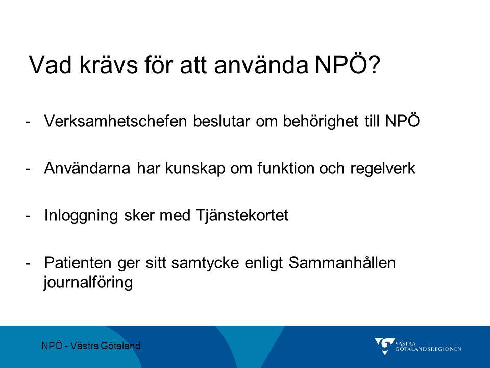 NPÖ - Västra Götaland Vad krävs för att använda NPÖ? - Verksamhetschefen beslutar om behörighet till NPÖ - Användarna har kunskap om funktion och rege