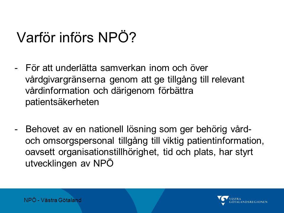 NPÖ - Västra Götaland Varför införs NPÖ? - För att underlätta samverkan inom och över vårdgivargränserna genom att ge tillgång till relevant vårdinfor
