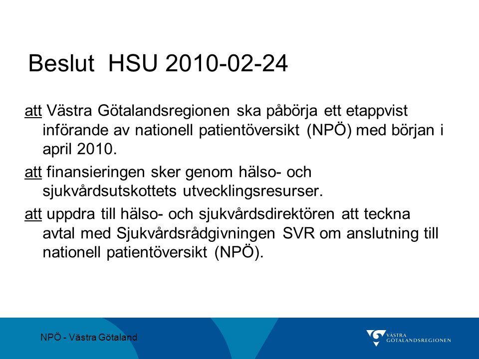 NPÖ - Västra Götaland Beslut HSU 2010-02-24 att Västra Götalandsregionen ska påbörja ett etappvist införande av nationell patientöversikt (NPÖ) med bö