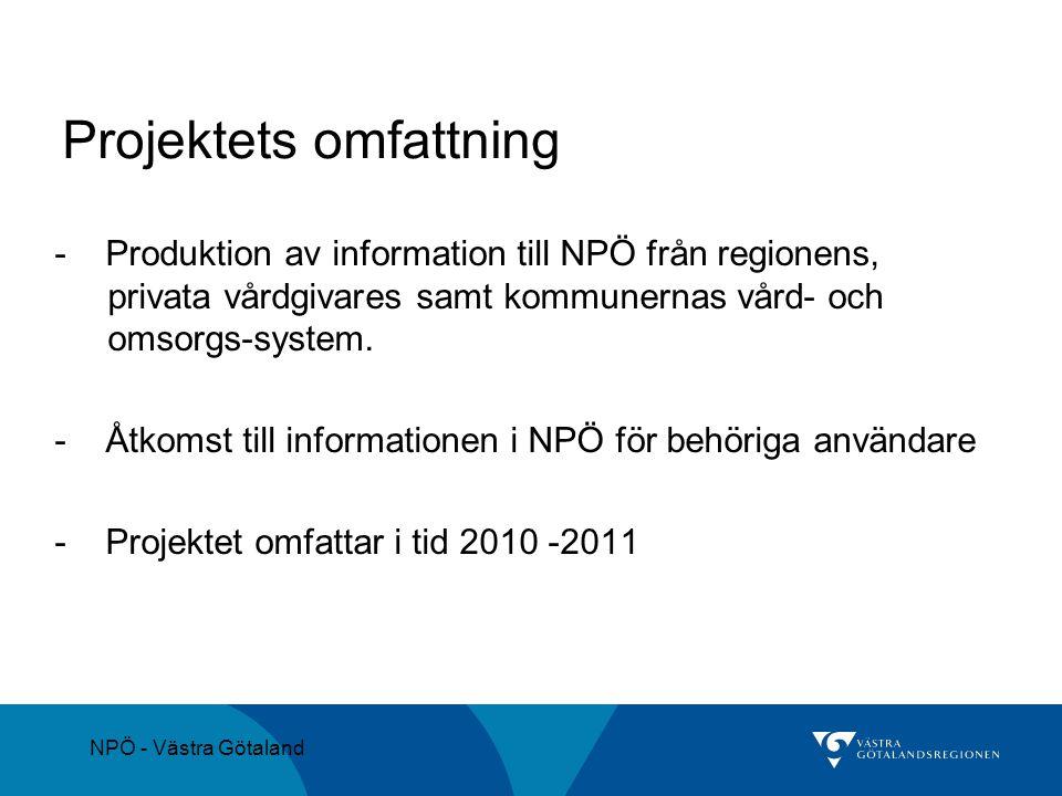 NPÖ - Västra Götaland Projektets omfattning - Produktion av information till NPÖ från regionens, privata vårdgivares samt kommunernas vård- och omsorg