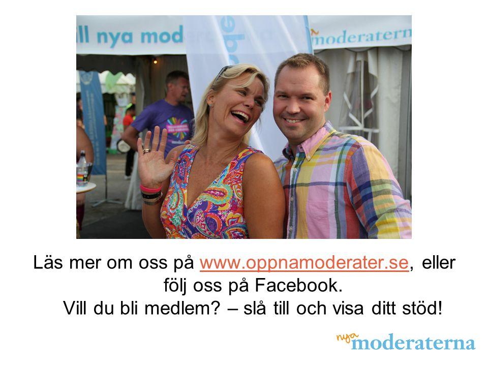Läs mer om oss på www.oppnamoderater.se, eller följ oss på Facebook. Vill du bli medlem? – slå till och visa ditt stöd!www.oppnamoderater.se