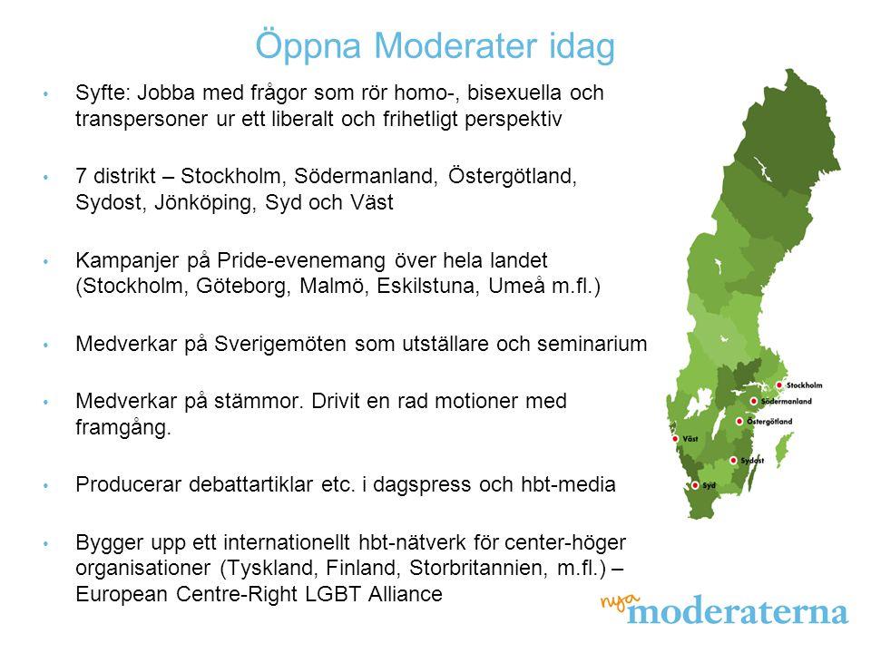 Öppna Moderater idag Syfte: Jobba med frågor som rör homo-, bisexuella och transpersoner ur ett liberalt och frihetligt perspektiv 7 distrikt – Stockh