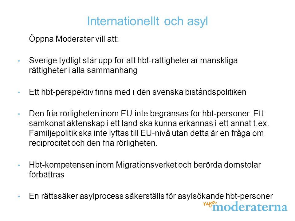 Internationellt och asyl Öppna Moderater vill att: Sverige tydligt står upp för att hbt-rättigheter är mänskliga rättigheter i alla sammanhang Ett hbt-perspektiv finns med i den svenska biståndspolitiken Den fria rörligheten inom EU inte begränsas för hbt-personer.
