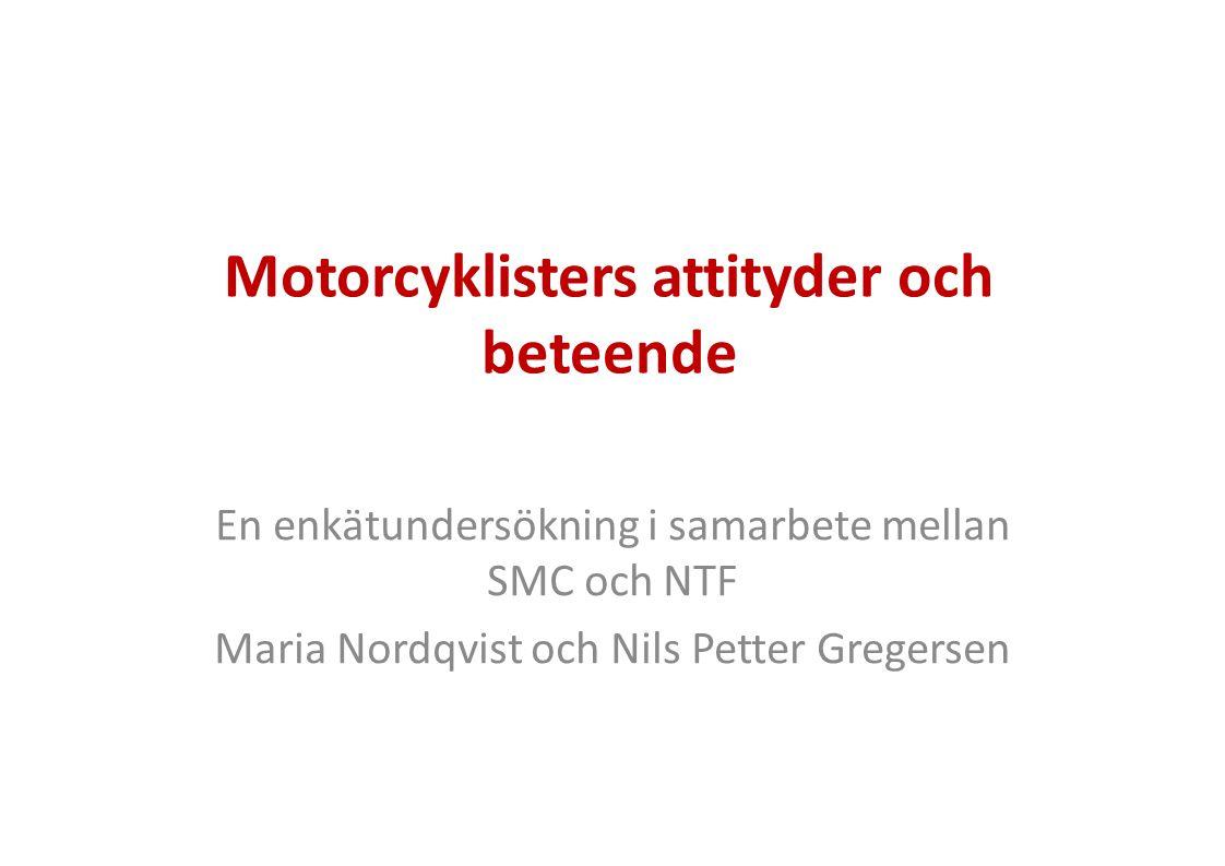 Motorcyklisters attityder och beteende Målgrupp: SMC:s medlemmar våren 2010 Utskick: via e-post till 2000 slumpvis utvalda Antal svar: cirka 700 inklusive en påminnelse (35%) Medelålder: 49 år (SMC: 49 år Sverige: 50 år) Andel kvinnor: 9 % (SMC: 14 %, Sverige 11 %) Finansiering: Trafikverket, NTF och SMC Genomförd av: SMC och NTF