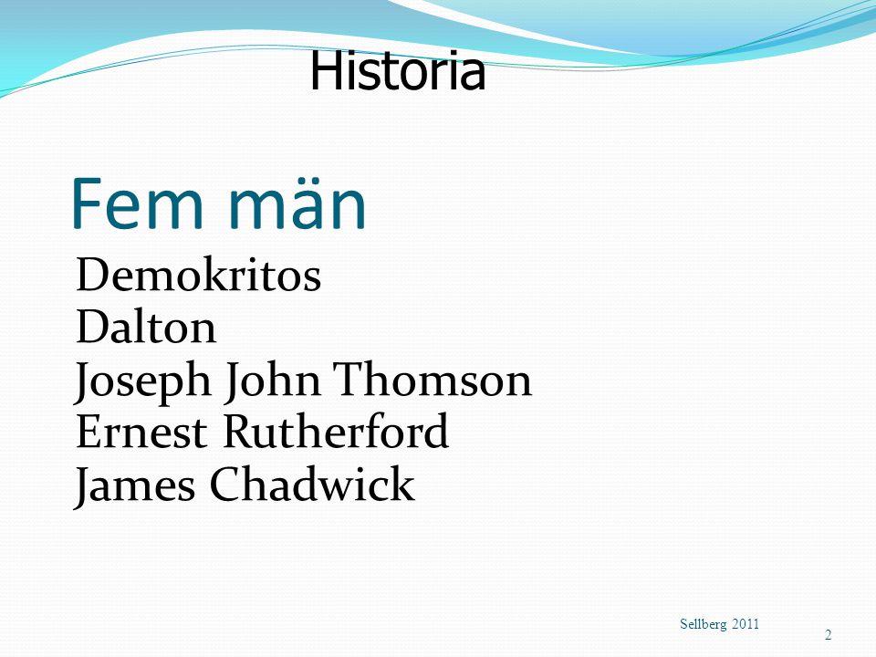 Sellberg 2011 2 Fem män Historia Demokritos Dalton Joseph John Thomson Ernest Rutherford James Chadwick