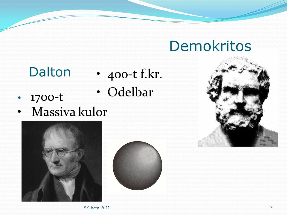 Sellberg 20113 400-t f.kr. Odelbar Dalton 1700-t Massiva kulor Demokritos