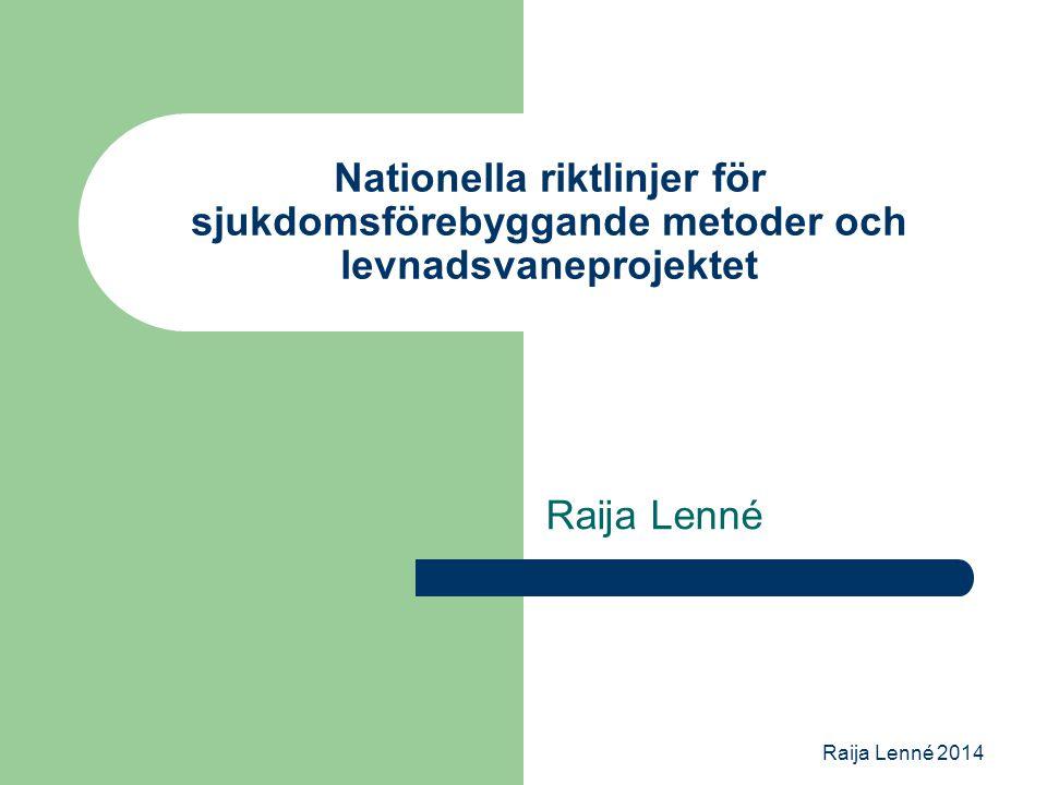 Nationella riktlinjer för sjukdomsförebyggande metoder och levnadsvaneprojektet Raija Lenné Raija Lenné 2014